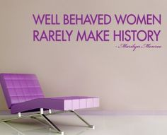 Well behaved women rarely make history - Marilyn Monroe Marilyn Monroe, Wellness, English, History, Quotes, How To Make, Home Decor, Women, Quotations