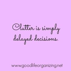 Clutter is simply delayed decisions. From Professional Organizer Andi Willis of Good Life Organizing Quotes To Live By, Me Quotes, Motivational Quotes, Inspirational Quotes, Famous Quotes, Quotes Positive, Change Quotes, Positive Affirmations, Wisdom Quotes