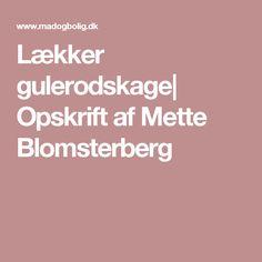 Lækker gulerodskage  Opskrift af Mette Blomsterberg