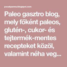 Paleo gasztro blog, mely főként paleos, glutén-, cukor- és tejtermék-mentes recepteket közöl, valamint néha vegán és nyers finomságokat is. Paleo, Stevia, Cukor, Gluten, Blog, Beach Wrap, Blogging, Paleo Food