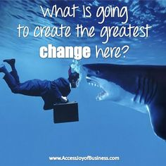 What is going to create the greatest CHANGE here? ~ Simone Milasas, www.accessjoyofbusiness.com