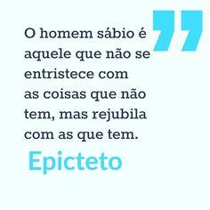 O homem sábio é aquele que não se entristece com as coisas que não tem mas rejubila com as que tem.  Epicteto  #stopcancerportugal #citações #sabedoria #epicteto