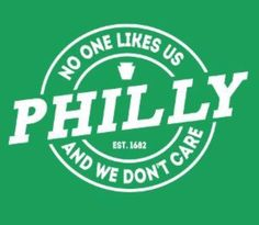 Philly. Love us or hate us, we don't care.