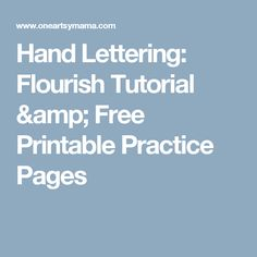 Hand Lettering: Flourish Tutorial & Free Printable Practice Pages