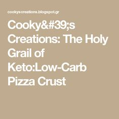 Cooky's Creations: The Holy Grail of Keto:Low-Carb Pizza Crust