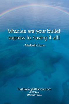 """""""Miracles are your bullet express to having it all!"""" -MarBeth Dunn  Proud Member of The Wellness Universe #WUVIP #motivation #inspiration"""