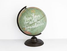 """True Love Has No Boundaries"" Hand Lettered Globe for Weddings by Wild & Free Designs in Mississippi"