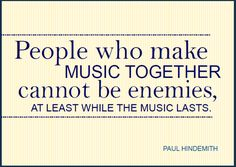 """Paul Hindemith: """"People who make music together cannot be enemies, at least while the music lasts."""" - so much truth. Sweet Quotes For Him, Love Me Quotes, Great Quotes, Quotes To Live By, Kissing Quotes, Silly Quotes, Music Quotes, Music Education Quotes, Inspirational Quotes For Students"""