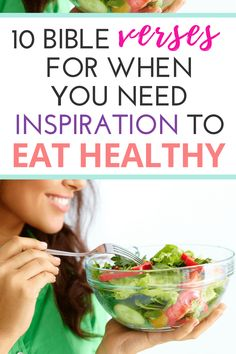 You want to eat healthy for God but then... These 10 inspirational and motivational Bible verses will give you the strength you need to honor the Lord, put your faith in your food choices, and live your best life!
