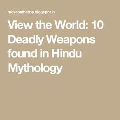 View the World: 10 Deadly Weapons found in Hindu Mythology