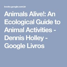 Animals Alive!: An Ecological Guide to Animal Activities - Dennis Holley - Google Livros