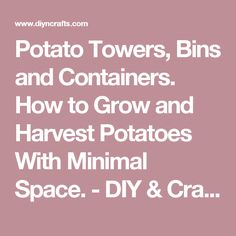 Potato Towers, Bins and Containers. How to Grow and Harvest Potatoes With Minimal Space. - DIY & Crafts