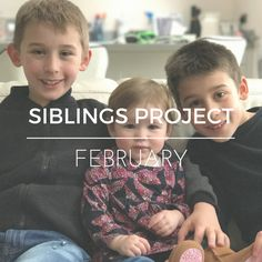 The Siblings Project – February 2017