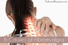 6 Causes of Fibromyalgia // deliciousobsessions.com