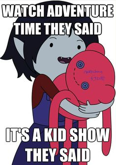 Adventure Time feels.  It will make you cry and freak you out! And you will love every minute of it!