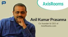 Interview with Anil Kumar Prasanna, CEO of Axisrooms - Read about an entrepreneur who has more than 12 years of experience in travel trade sector