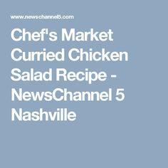Chef's Market Curried Chicken Salad Recipe - NewsChannel 5 Nashville