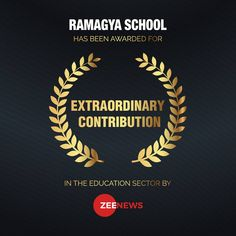 It is a matter of pride and honour that Ramagya School has been awarded for extraordinary contribution in the education sector by Zee News.