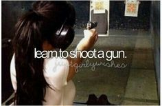 Learn to shoot a gun: Bucket List