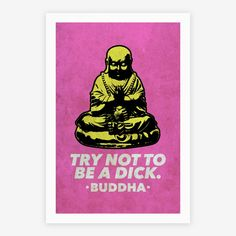 """We think the Buddha was just trying to say """"Try not to be a dick. Buddhism has it right. This quote was made to inspire.(Try Not To Laugh Texts) Canvas Prints, Art Prints, Canvas Canvas, Quote Canvas, Canvas Ideas, Yoga Quotes, Pop, Namaste, Giclee Print"""