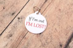"""I LOVE this tag! and this store.  Have 1 for Sugar, ordering 1 for Kizzy.  Sugar's has held up really well!  ...  """"If I'm out I'm Lost"""" Pet Tag-Dog-Cat-ID Double by PurelyPersonalized on Etsy"""