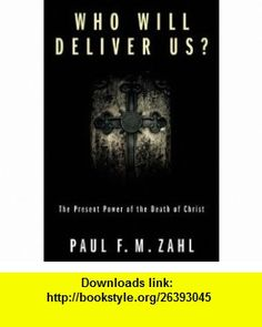 Who Will Deliver Us? The Present Power of the Death of Christ (9781606082126) Paul F. M. Zahl , ISBN-10: 1606082124  , ISBN-13: 978-1606082126 ,  , tutorials , pdf , ebook , torrent , downloads , rapidshare , filesonic , hotfile , megaupload , fileserve