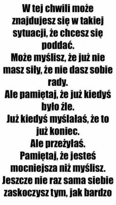 Tyle rzeczy ile przeszłam a nadal nie mam depresji, a może jednak ja mam tylko boje się do tego przyznać?... True Quotes, Motivational Quotes, Inspirational Quotes, Life Motivation, Swimming Motivation, Words Can Hurt, The Villain, Powerful Words, Geography
