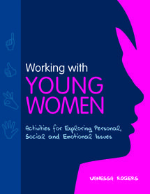 Packed with fun sessions and practical group activities, Work with Young Women presents a multitude of opportunities for young women to build self-esteem, confidence and assertiveness. ISBN: 978-1-84905-095-1 www.jkp.com