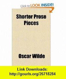 Shorter Prose Pieces (9781153739498) Oscar Wilde , ISBN-10: 1153739496  , ISBN-13: 978-1153739498 ,  , tutorials , pdf , ebook , torrent , downloads , rapidshare , filesonic , hotfile , megaupload , fileserve