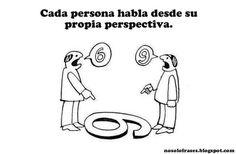 No Solo Frases: Cada persona habla desde su propia perspectiva.