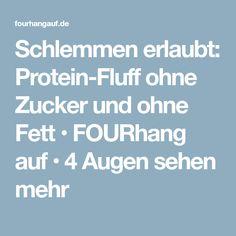 Schlemmen erlaubt: Protein-Fluff ohne Zucker und ohne Fett • FOURhang auf • 4 Augen sehen mehr