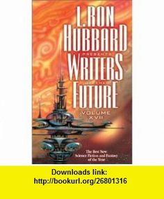 L Ron Hubbard Presents Writers of the Future, Vol 17 (9781573182225) Algis Budrys, Robert Silverberg, Dave Wolverton , ISBN-10: 1573182222  , ISBN-13: 978-1573182225 ,  , tutorials , pdf , ebook , torrent , downloads , rapidshare , filesonic , hotfile , megaupload , fileserve