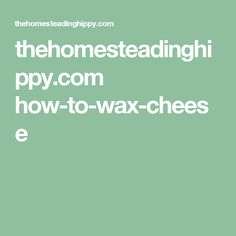 thehomesteadinghippy.com how-to-wax-cheese