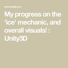 My progress on the 'ice' mechanic, and overall visuals! : Unity3D
