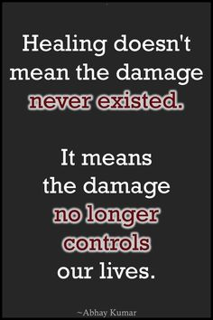 """""""Healing doesn't mean the damage never existed. It means the damage no longer controls our lives."""" by Abhay Kumar >> http://on-linebusiness.com/quotes-abhay-kumar-healing-doesnt-mean-damage-never-existed-means-damage-no-longer-controls-lives/ >> How to find your Life Quote http://on-linebusiness.com/life-quotes/"""