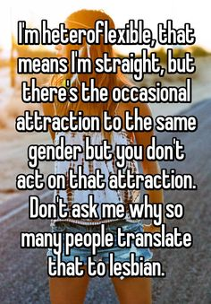 """""""Heteroflexibles, once in a blue moon, are struck by a same-sex attraction."""""""