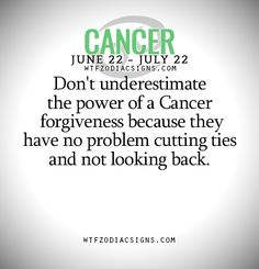 Don't underestimate the power of a Cancer forgiveness because they have no problem cutting ties and not looking back. - WTF Zodiac Signs Daily Horoscope!