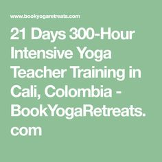 21 Days 300-Hour Intensive Yoga Teacher Training in Cali, Colombia - BookYogaRetreats.com