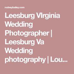 Leesburg VIrginia Wedding Photographer | Leesburg Va Wedding photography | Loudon County Va weddings | Washington DC | Virginia | Maryland | Northern Virginia | photos | photography | Planners | dc wedding | VA wedding | Virginia weddings | VA wedding venues | VA photography | Virginia wedding venues hotels | VA engagement photos | Middleburg Va wedding |