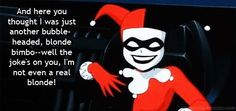 I quote this ALL THE TIME!! Haha <3 it!!! Bubble-headed, blonde bimbo <3 Harley Quinn - Batman The Animated Series