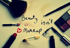 """beauty isn't makeup"" by Shutter-Shooter.  Ladies, You are just as beautiful without it!  I tell my little sister this everyday."