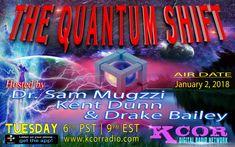 http://kcorradio.com/KCOR/Podcasts/The-Quantum-Shift/2018/January/Januray-2-2018-The-Quantum-Shift-Hosted-By-Dr-Sam-Mugzzi-and-Kent-Dunn-and-Drake-Bailey-KCOR-Digital-Radio-Network.mp3
