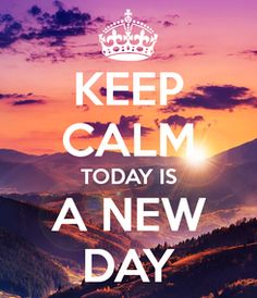 Poster: KEEP CALM TODAY IS A NEW DAY
