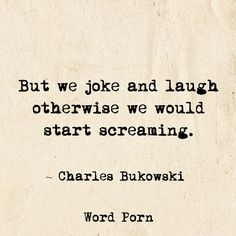 Pretty Words, Beautiful Words, Poem Quotes, Life Quotes, Qoutes, Charles Bukowski Quotes, Pretty Quotes, Some Words, Word Porn