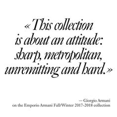 #DesignersQuotes Giorgio Armani on the Emporio Armani Fall-Winter 2017-2018 collection @armani #giorgioarmani #emporioarmani #MFW  via VOGUE PARIS MAGAZINE OFFICIAL INSTAGRAM - Fashion Campaigns  Haute Couture  Advertising  Editorial Photography  Magazine Cover Designs  Supermodels  Runway Models