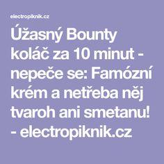 Úžasný Bounty koláč za 10 minut - nepeče se: Famózní krém a netřeba něj tvaroh ani smetanu! - electropiknik.cz