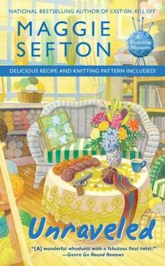 Unraveled: A Knitting Mystery        by      Maggie Sefton. Please click on the book cover to check availability or place a hold @ Otis.
