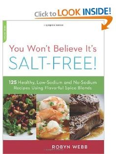 """""""You Won't Believe It's Salt Free: 125 Healthy Low-Sodium and No-Sodium Recipes Using Flavorful Spice Blends by Robyn Webb @Robyn Webb"""