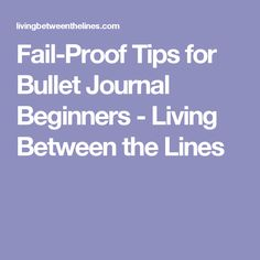 Fail-Proof Tips for Bullet Journal Beginners - Living Between the Lines