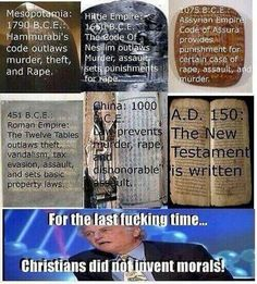 Humans had morals for thousands of years, WAY before Christianity ever existed & the Bible was written.